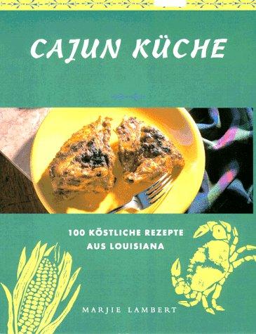 Cajun Küche. 100 köstliche Rezepte aus Louisiana