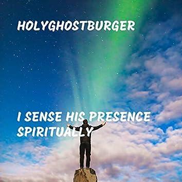 I Sense His Presence Spiritually