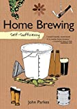 Self-Sufficiency: Home Brewing (IMM Lifestyle Books) Learn How to Brew Beer at Home; Equipment,...