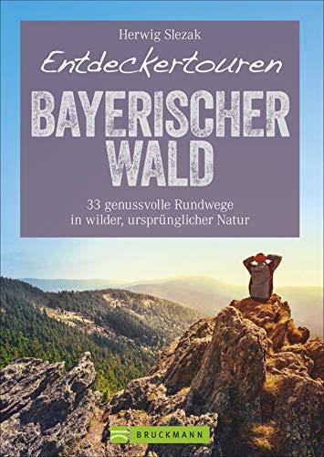 Bruckmann Wanderführer: Entdeckertouren Bayerischer Wald. 33 genussvolle Rundwege in wilder, ursprünglicher Natur. Alle Wanderungen als Rundtouren. Mit GPS-Tracks zum Download