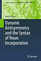 Dynamic Antisymmetry and the Syntax of Noun Incorporation (Studies in Natural Language and Linguistic Theory (84))