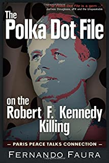 The Polka Dot File on the Robert F. Kennedy Killing: The Paris Peace Talks Connection