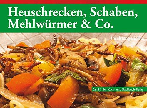 Heuschrecken, Schaben, Mehlwürmer & Co.: Insektengerichte (Koch- und Backbuch-Reihe)
