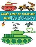 Armée Livre De Coloriage pour enfants: Coloriage Militaire 40 Dessins de l'armée, véhicules blindés , Avions de chasse ,Tanks, Hélicoptère , Soldats....