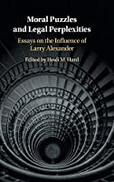 Moral Puzzles and Legal Perplexities: Essays on the Influence of Larry Alexander