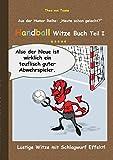 Handball Witze Buch - Teil I: Lustige Witze mit Schlagwurf Effekt! - Theo von Taane