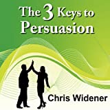 The 3 Keys to Persuasion: How Listening and Belief Create a Powerful Sales Outcome