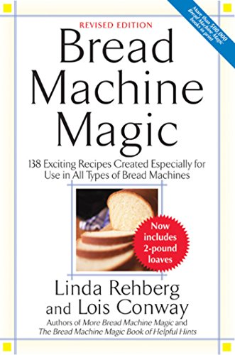 Bread Machine Magic: 138 Exciting Recipes Created Especially for Use in All Types of Bread Machines