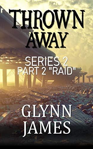 """Thrown Away Series 2 - Part 2 """"Raid"""" by [Glynn James]"""