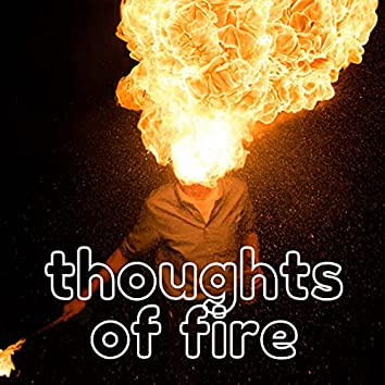 Thoughts Of Fire
