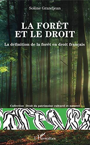 La forêt et le droit: La définition de la forêt en droit français (Droit du Patrimoine culturel et naturel)