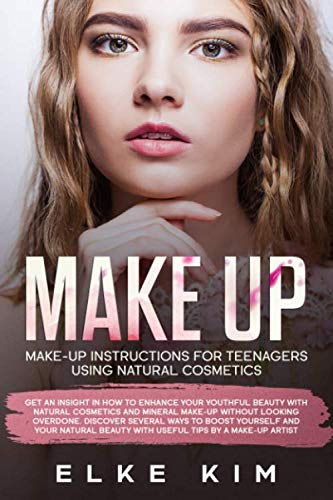 MAKE UP MAKE-UP INSTRUCTIONS FOR TEENAGERS USING NATURAL COSMETICS: Get an insight in how to enhance your youthful beauty with natural cosmetics and ... to boost yourself and your natural beauty