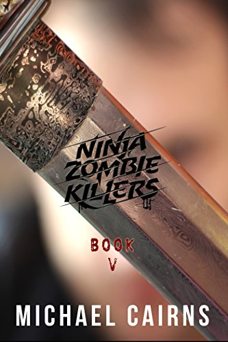 Ninja Zombie Killers V: A Comedy, Horror, Rock and Roll Odyssey: Volume 5 (English Edition)