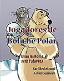 Jogadores de Boliche Polar: Uma História sem Palavras (Histórias sem Palavras Book 1) (E...