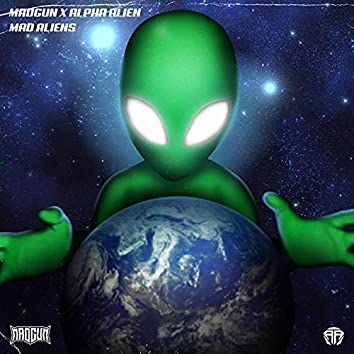 Mad Aliens (feat. Alpha Alien)