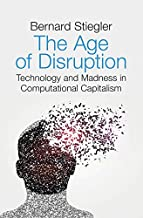 The Age of Disruption: Technology and Madness in Computational Capitalism