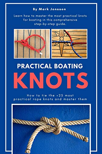 Compare Textbook Prices for Practical Boating Knots: How to tie the +25 most practical rope knots and master them: sailing, boating, knots, rope, illustrated, nautical knots  ISBN 9781082025563 by Jonsson, Mark