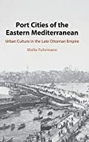 Port Cities of the Eastern Mediterranean: Urban Culture in the Late Ottoman Empire