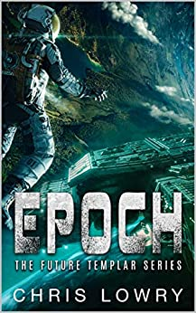 Epoch (the Future Templar Book 1) by [Chris Lowry]