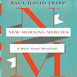 New Morning Mercies     A Daily Gospel Devotional              Written by:                                                                                                                                 Paul David Tripp                               Narrated by:                                                                                                                                 Nathan McMillan                      Length: 15 hrs and 49 mins     Not rated yet     Overall 0.0