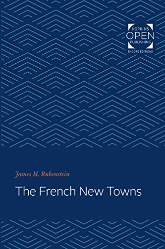 The French New Towns (Johns Hopkins Studies in Urban Affairs)