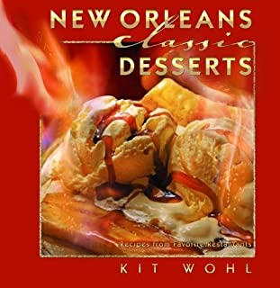 New Orleans Classic Desserts: Recipes from Favorite Restaurants by Wohl, Kit (2007) Hardcover