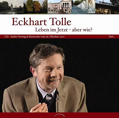 Leben im jetzt - aber wie? Teil 1: CD zum Vortrag in Karlsruhe vom 26. Oktober 2010