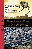 Capturing Chinese: Short Stories from Lu Xun's Nahan
