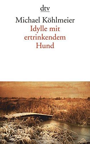 Buchseite und Rezensionen zu 'Idylle mit ertrinkendem Hund' von Michael Köhlmeier