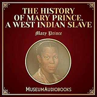 The History of Mary Prince, a West Indian Slave                   By:                                                                                                                                 Mary Prince                               Narrated by:                                                                                                                                 Elaine J. Sepani                      Length: 1 hr and 4 mins     Not rated yet     Overall 0.0