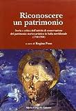 Riconoscere un patrimonio. Storia e critica dell'attività di conservazione del patrimonio storico-artistico in Italia merid. (1750-1950)
