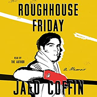 Roughhouse Friday     A Memoir              By:                                                                                                                                 Jaed Coffin                               Narrated by:                                                                                                                                 Jaed Coffin                      Length: 8 hrs and 46 mins     Not rated yet     Overall 0.0