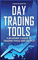 Day Trading Tools: A Beginner's Guide to Trading Tools and Tactics