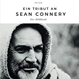 Ein Tribut an Sean Connery: Der Bildband: Der Bildband. Sonderausgabe, verfügbar nur bei Amazon