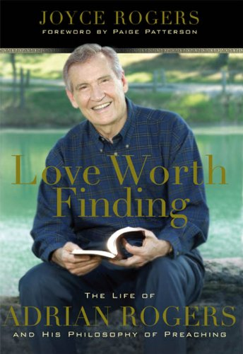 Love Worth Finding: The Life of Adrian Rogers and His Philosophy of Preaching (English Edition)