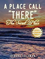 A Place Call There: The Secret Place