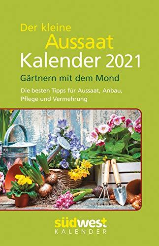 Der kleine Aussaatkalender 2021 Taschenkalender. Gärtnern mit dem Mond. Die besten Tipps für Aussaat, Anbau, Pflege und Vermehrung