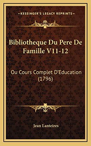 Bibliotheque Du Pere de Famille V11-12: Ou Cours Complet D