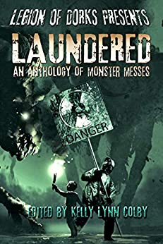 Legion of Dorks Presents: Laundered: An Anthology of Monster Messes by [Kelly Lynn Colby, Stephanie Adams, Jacob Hartsell, Stephen Adams, David Neilsen, Rebekah Aman, A. F. Hartsell, Ben Collins, Citlalin Ossio]