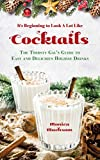 It's Beginning to Look A Lot Like Cocktails: The Thirsty Gal's Guide to Easy and Delicious Holiday Drinks (English Edition)