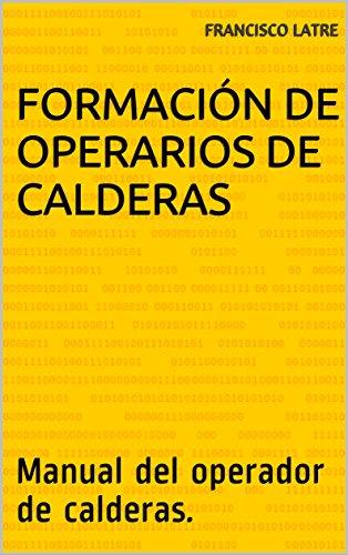 Formación de operarios de calderas: Manual del operador de calderas. (Temas técnico-prácticos sobre diseño y prestaciones de las calderas de vapor nº 31)