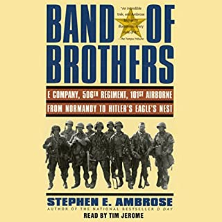 Band of Brothers     E Company, 506th Regiment, 101st Airborne, from Normandy to Hitler's Eagle's Nest              By:                                                                                                                                 Stephen E. Ambrose                               Narrated by:                                                                                                                                 Tim Jerome                      Length: 12 hrs and 37 mins     118 ratings     Overall 4.8