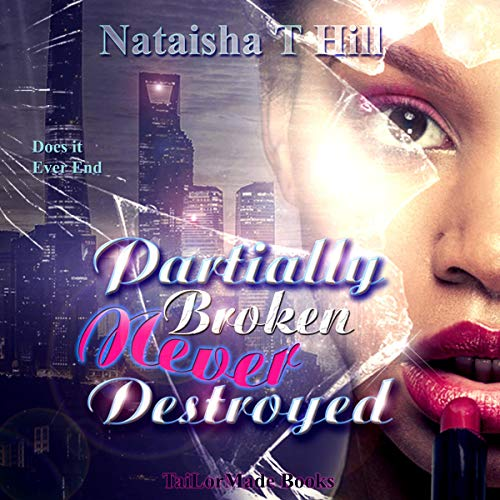 Partially Broken Never Destroyed Audiobook By Nataisha T Hill cover art