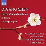 チェン・チーガン(陳其鋼):忘れられた魔法 他(CHEN, Qigang: Enchantements oubliés / Er Huang / Un temps disparu)