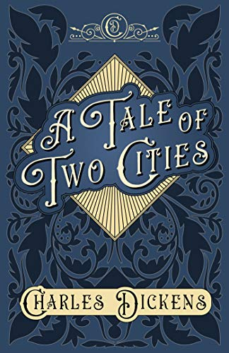 A Tale of Two Cities: A Story of the French Revolution - With Appreciations and Criticisms By G. K. Chesterton (English Edition)