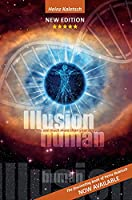 Illusion Human: You are more than your physical body