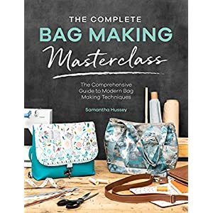 The Complete Bag Making Masterclass: The Comprehensive Guide to Modern Bag Making Techniques