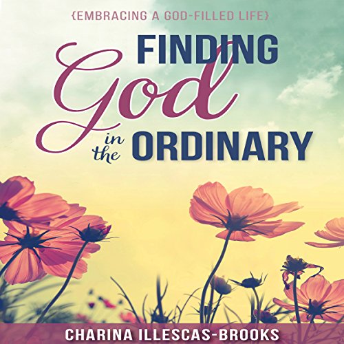 Couverture de Finding God in the Ordinary: Embracing a God-Filled Life