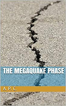 The Megaquake Phase by [A. P.  C.]
