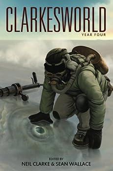 Clarkesworld: Year Four (Clarkesworld Anthology Book 4) by [Neil Clarke, Sean Wallace, Peter Watts, Catherynne M. Valente, Kij Johnson, Yoon Ha Lee, Jay Lake]